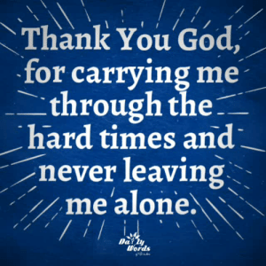 Being Alone, God, and Memes: Thank You God,  for carrying me  _through the_  hard times and  never leav1ng^  me alone.、  Dar  Words <3