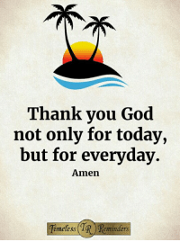 <3: Thank you God  not only for today,  but for everyday.  Amen  melesS <3