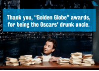 """Thank you, """"Golden Globe"""" awards,  for being the Oscars' drunk uncle. <p><span><a href=""""http://youtu.be/EQjII7oHZX0"""" target=""""_blank""""><strong>Thank You Notes: Golden Globe Awards, Slide Whistles, Hangman</strong></a><span class=""""Apple-converted-space""""> <br/></span></span></p>"""
