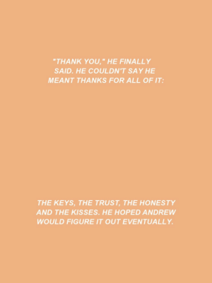 "Lmao, Target, and Tumblr: ""THANK YOU,"" HE FINALLY  SAID. HE COULDN'T SAY HE  MEANT THANKS FOR ALL OF IT:   THE KEYS, THE TRUST, THE HONESTY  AND THE KISSES. HE HOPED ANDREW  WOULD FIGURE IT OUT EVENTUALLY coldsaturn:  neiljosyen:  ""You were amazing.""    #I CAN'T BELIEVE AN EMOTIONAL 'THANK YOU U WERE AMAZING' WAS NEIL BEING LIKE.. SUBTLE#LIKE IF NO ONE HAD BEEN THERE HE WOULD HAVE RECITED A QUICK SONNET  lmao"