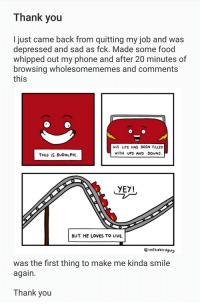 """<p>Love you all via /r/wholesomememes <a href=""""http://ift.tt/2hgsIys"""">http://ift.tt/2hgsIys</a></p>: Thank you  I just came back from quitting my job and was  depressed and sad as fck. Made some food  whipped out my phone and after 20 minutes of  browsing wholesomememes and comments  this  HiS LiFE HAS BEEN FİLLED  WITH UPS AND DOWNS  THis iS RUDOLPH  YEY!  BUT HE LOVES TO LIVE.  @imThebirdguy  was the first thing to make me kinda smile  again.  Thank you <p>Love you all via /r/wholesomememes <a href=""""http://ift.tt/2hgsIys"""">http://ift.tt/2hgsIys</a></p>"""