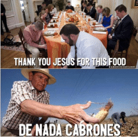 Food, Jesus, and Memes: THANK YOU JESUS FOR THIS FOOD  AMORDECHICANO  DE NADA CABRONES 😂😂🙏