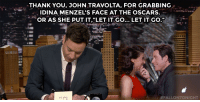 "Adele, Oscars, and Target: THANK YOU, JOHN TRAVOLTA, FOR GRABBING .  . IDINA MENZEL'S FACE AT THE OSCARS.  OR AS SHE PUT IT,""LET IT GO... LET IT GO.""  <p><a href=""https://www.youtube.com/watch?v=CAUrF8o0Skc&amp;list=UU8-Th83bH_thdKZDJCrn88g"" target=""_blank"">Jimmy gives thanks for this year&rsquo;s Oscar moment between John Travolta and &ldquo;Adele Dazeem.&rdquo;</a></p>"