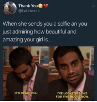 """admiring: Thank You """"  @LabroneJr  When she sends you a selfie an you  just admiring how beautiful and  amazing your girl is...  ITS BEAUTİFUL.  IVE LOOKED AT THIS  FOR FIVE HOURS NOW"""