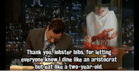 <p>It&rsquo;s National Lobster Day!</p>: Thank you, lobster bibs, for letting  everyone know I dine like an aristocrat  buteatlike a two-year-old. <p>It&rsquo;s National Lobster Day!</p>