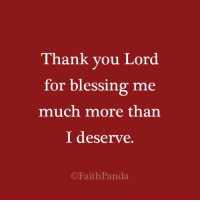 Thank You: Thank you Lord  for blessing me  much more than  I deserve.  ©FaithPanda