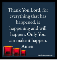 Daily Inspiration: Thank You Lord, for  everything that has  ha  happening and will  happen. Only You  can make it happen  ppened, iS  AAmern  Daily Inspiration Daily Inspiration