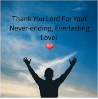thank you lord: Thank You Lord For Your  Never-ending, Everlasting  Love!