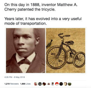 Thank you Matthew A. Cherry for inventing the tricycle and saving millions of scrapped knees while learning to ride a bike: Thank you Matthew A. Cherry for inventing the tricycle and saving millions of scrapped knees while learning to ride a bike