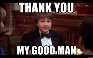 thank you my good man - Jake Harper | Meme Generator: THANK YOU  MY GOOD,MAN  memegenerator.net thank you my good man - Jake Harper | Meme Generator