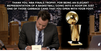 "<h2><a href=""https://www.youtube.com/watch?v=ZTgBVUPLK6c"" target=""_blank"">Jimmy took some time during the show to write out his weekly Thank You Notes.</a></h2>: THANK YOU, NBA FINALS TROPHY, FOR BEING AN ELEGANT  REPRESENTATION OF A BASKETBALL GOING INTO A HOOP OR JUST  ONE OF THOSE GARBAGE CANS THAT YOU OPEN WITH YOUR FOOT.  <h2><a href=""https://www.youtube.com/watch?v=ZTgBVUPLK6c"" target=""_blank"">Jimmy took some time during the show to write out his weekly Thank You Notes.</a></h2>"