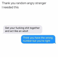 Mom is that you😅😅 As seen on @thankgod_itsfunny 😂: Thank you random angry stranger  I needed this  Get your fucking shit together  and act like an adult  Think you have the wrong  number but you're right Mom is that you😅😅 As seen on @thankgod_itsfunny 😂