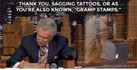 """THANK,YOU, SAGGING TATTOOS, OR AS  e YOU'RE ALSO KNOWNE""""GRAMP STAMPS.""""  <p><a href=""""https://www.youtube.com/watch?v=voXv6eeHxJs&amp;index=3&amp;list=UU8-Th83bH_thdKZDJCrn88g"""" target=""""_blank"""">Regis Philbin tries his hand at writing some of Jimmy's thank you notes!</a></p>"""