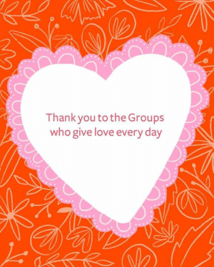 This Valentine's Day, we're recognizing Groups who show love and support each and every day. Here's to the community that has been built, and the love that has been spread. Who do you want to shout-out that shows love year round?: Thank you to the Groups  who give love every day This Valentine's Day, we're recognizing Groups who show love and support each and every day. Here's to the community that has been built, and the love that has been spread. Who do you want to shout-out that shows love year round?