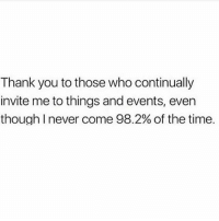 Memes, Thank You, and Time: Thank you to those who continually  invite me to things and events, even  though I never come 98.2% of the time Thanks Huns 💋 Get following @thespeckyblonde @thespeckyblonde @thespeckyblonde @thespeckyblonde
