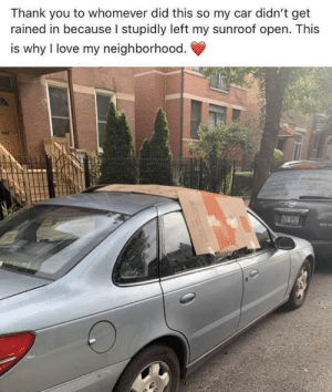 Love, Thank You, and Another: Thank you to whomever did this so my car didn't get  rained in because I stupidly left my sunroof open. This  is why I love my neighborhood.  1S.990 Just another Bro being a Bro..