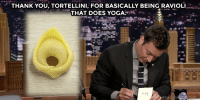 """THANK YOU, TORTELLINI, FOR BASICALLY BEING RAVIOLI  THAT DOES YOGA  00i <p>Jimmy takes some time to <a href=""""https://www.youtube.com/watch?v=ZobSqTBEK40&amp;index=4&amp;list=UU8-Th83bH_thdKZDJCrn88g"""" target=""""_blank"""">write out his weekly thank you notes</a>!</p>"""