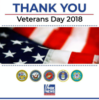 Memes, News, and Thank You: THANK YOU  Veterans Day 2018  ENT OF  ENT OF  NT  08  775  TES  TES MAR  FOX  NEWS  chan nel Today, and every day, we thank you. VeteransDay ProudAmerican