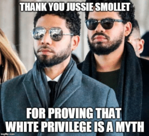 Memes, White, and White Privilege: THANK YOUJUSSIESMOLLET  FOR PROVING THAT  WHITE PRIVILEGE IS AMYTH  ingtip.com Thanks Jussie!