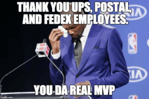 Thank you to the real heroes of the holiday season.: THANK YOUUPS. POSTAL  AND FEDEX EMPLOYEES  YOU-DA REAL MVP  imgflip.com Thank you to the real heroes of the holiday season.