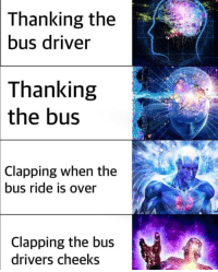 Driver, Bus, and Drivers: Thanking the  bus driver  Thanking  the  bus  Clapping when the  ride is over  bus  Clapping the bus  drivers cheeks i always clap when the bus ride is over