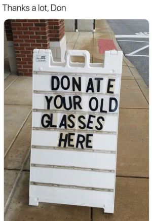 Dank, Memes, and Reddit: Thanks a lot, Don  RS  DON AT E  YOUR OLD  GLAS SES  HERE Dammit Don, you had one job by RePotSirKay FOLLOW 4 MORE MEMES.