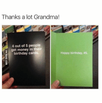 Birthday, Funny, and Get Money: Thanks a lot Grandma!  4 out of 5 people  s get money in their  birthday cards.  Happy birthday, @Sonny5ideup is one of the best meme accounts on IG!