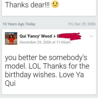 """Memes, Fancy, and Models: Thanks dear!  10 Years Ago Today  Fri, Dec 29, 2006  Qui """"Fancy"""" Wood  R  December 29, 2006 at 11:06am  you better be somebody's  model. LOL Thanks for the  birthday wishes. Love Ya  Qui My old Facebook. My cousin told me to do it!!! itsdone"""