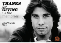Dank, John Travolta, and Thank You: THANKS  for  GIVING  us the  memories.  John Travolta  1954 Thank you, John! #happythanksgiving
