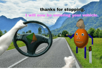 "Reddit, Good, and Com: thanks for stopping  I will now be ente  ring your vehicle. <p>[<a href=""https://www.reddit.com/r/surrealmemes/comments/8my5d7/good_thinge_you_stonpped/"">Src</a>]</p>"