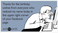 Birthday, Dank, and Facebook: Thanks for the birthday  wishes from everyone who  noticed my name today in  the upper right corner  of your Facebook  page.  cards  ee