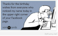Birthday, Facebook, and Memes: Thanks for the birthday  wishes from everyone who  noticed my name today in  the upper right corner  of your Facebook  page.  cards  ee  ItsFunny, net