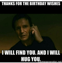 😊: THANKS FOR THE BIRTHDAY WISHES  I WILL FIND YOU. ANDIWILL  HUG YOU.  megenerator.net 😊