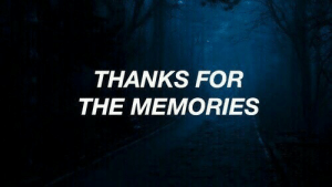 Memories, For, and Thanks: THANKS FOR  THE MEMORIES