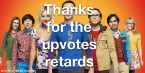 Memes, Post, and Made: Thanks  for the  upvotes  retards  made with mematic I have a confession... i just post memes on here for upvotes..................................................