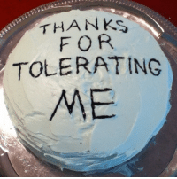 Memes, Chive, and 🤖: THANKS  FOR  TOLERATING  ME Bake a cake for your friends, they probably fucking deserve it. (Chive.com)