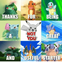 Funny, Memes, and Pokemon: THANKS FORBEING  NOT  YOU  GREAP  AND USEFUL STARTER Like the Best of Pokémon Memes page!