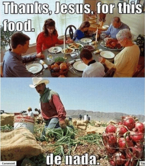 """""""You're welcome"""": Thanks, Jesus, for this!  food.  de nada  Taç  Comment """"You're welcome"""""""
