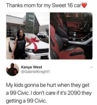 99 civics in the house: Thanks mom for my Sweet 16 car  Kanye West  @GabrielKnightl  My kids gonna be hurt when they get  a 99 Civic. I don't care if it's 2090 they  getting a 99 Civic. 99 civics in the house