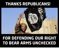 THANKS REPUBLICANS!  FOR DEFENDING OUR RIGHT  TO BEAR ARMS UNCHECKED GOP OR ISIS MVP? you decide.