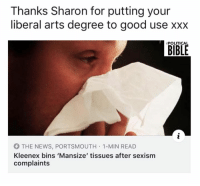 Memes, News, and Xxx: Thanks Sharon for putting your  liberal arts degree to good use xxx  POLITICAL  THE NEWS, PORTSMOUTH 1-MIN READ  Kleenex bins 'Mansize' tissues after sexism  complaints Muh man size tissues 😭😭
