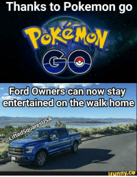 Ford: Thanks to Pokemon go  Ford Owners can now stay  entertained on the walk home  (aLiftedSquaresUSA  ifunny.ce