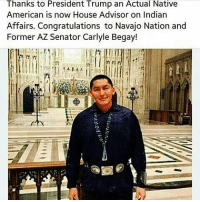 @Regrann from @mlisle69 - - regrann: Thanks to President Trump an Actual Native  American is now House Advisor on Indian  Affairs. Congratulations to Navajo Nation and  Former AZ Senator Carlyle Begay! @Regrann from @mlisle69 - - regrann