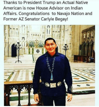 Without CNN slandering his name smart people will see Trump is kind and smart makeamericagreatagain: Thanks to President Trump an Actual Native  American is now House Advisor on Indian  Affairs. Congratulations to Navajo Nation and  Former AZ Senator Carlyle Begay! Without CNN slandering his name smart people will see Trump is kind and smart makeamericagreatagain
