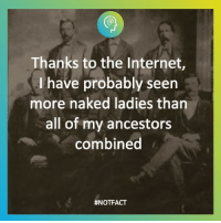 Internet, Naked, and The Internet: Thanks to the Internet,  I have probably seen  more naked ladies than  all of my ancestors  combined