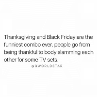 "Black Friday, Friday, and Memes: Thanksgiving and Black Friday are the  funniest combo ever, people go from  being thankful to body slamming each  other for some TV sets.  aQWORLDSTAR ""Do better..."" 😩 @QWorldstar PositiveVibes RealTalk HappyThanksgiving WSHH"