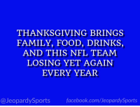 """Detroit, Detroit Lions, and Family: THANKSGIVING BRINGS  FAMILY, FOOD, DRINKS,  AND THIS NFL TEAM  LOSING YET AGAIN  EVERY YEAR  @JeopardySportsfacebook.com/JeopardySports """"Who are: the Detroit Lions?"""" #JeopardySports #MINvsDET https://t.co/1w0bqXFUDV"""