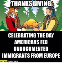 LOL... Happy Thanksgiving!: THANKSGIVING  CELEBRATING THE DAY  AMERICANS FED  UNDOCUMENTED  IMMIGRANTS FROM EUROPE  OCCUPY DEMOCRATS LOL... Happy Thanksgiving!