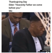 "Me af 😂😂: Thanksgiving Day  Elder: ""Heavenly Father we come  before you-""  Me:  2018 NBA OPEN  BONUS Me af 😂😂"