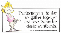 Dank, Facebook, and Thanksgiving: Thanksgiving is the day  we gather together  and give thanks tor  elastic waistbands.  Visit Jim Hunt at facebook.com/huntcartoons